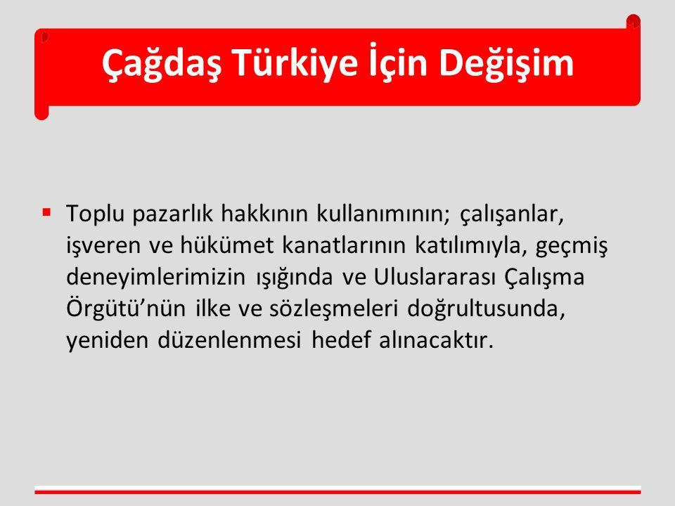 Çağdaş Türkiye İçin Değişim  Toplu pazarlık hakkının kullanımının; çalışanlar, işveren ve hükümet kanatlarının katılımıyla, geçmiş deneyimlerimizin ışığında ve Uluslararası Çalışma Örgütü'nün ilke ve sözleşmeleri doğrultusunda, yeniden düzenlenmesi hedef alınacaktır.