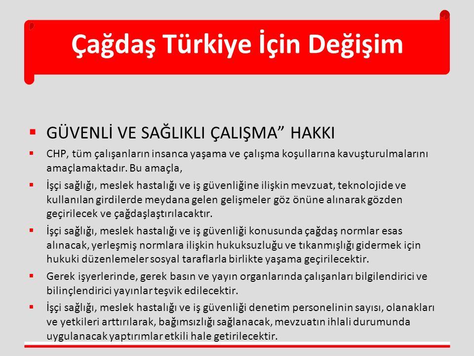 Çağdaş Türkiye İçin Değişim  GÜVENLİ VE SAĞLIKLI ÇALIŞMA HAKKI  CHP, tüm çalışanların insanca yaşama ve çalışma koşullarına kavuşturulmalarını amaçlamaktadır.