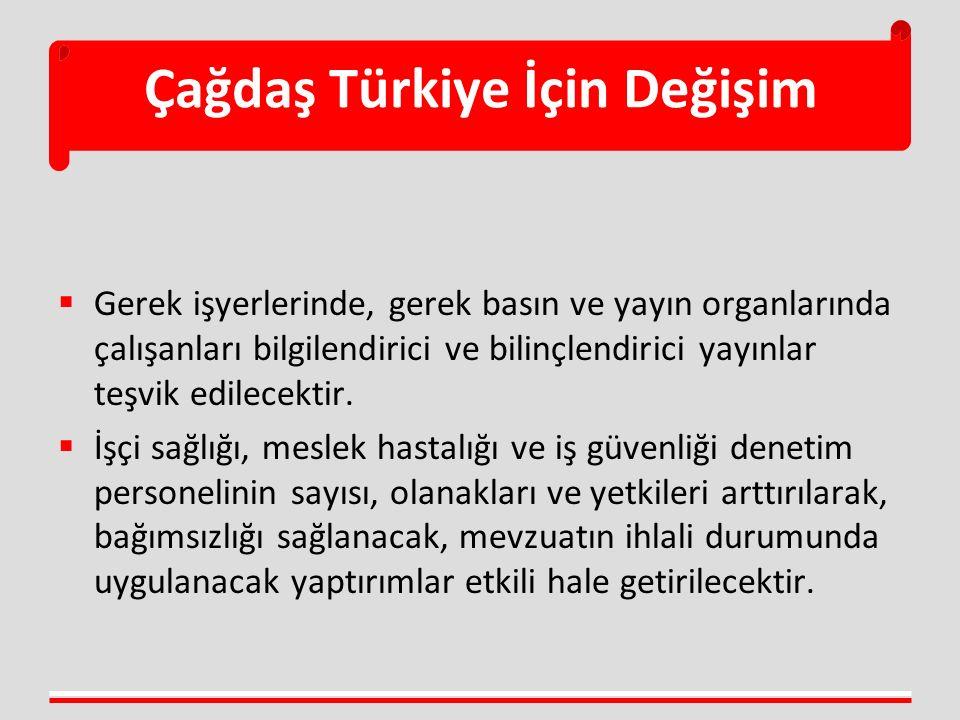 Çağdaş Türkiye İçin Değişim  Gerek işyerlerinde, gerek basın ve yayın organlarında çalışanları bilgilendirici ve bilinçlendirici yayınlar teşvik edil