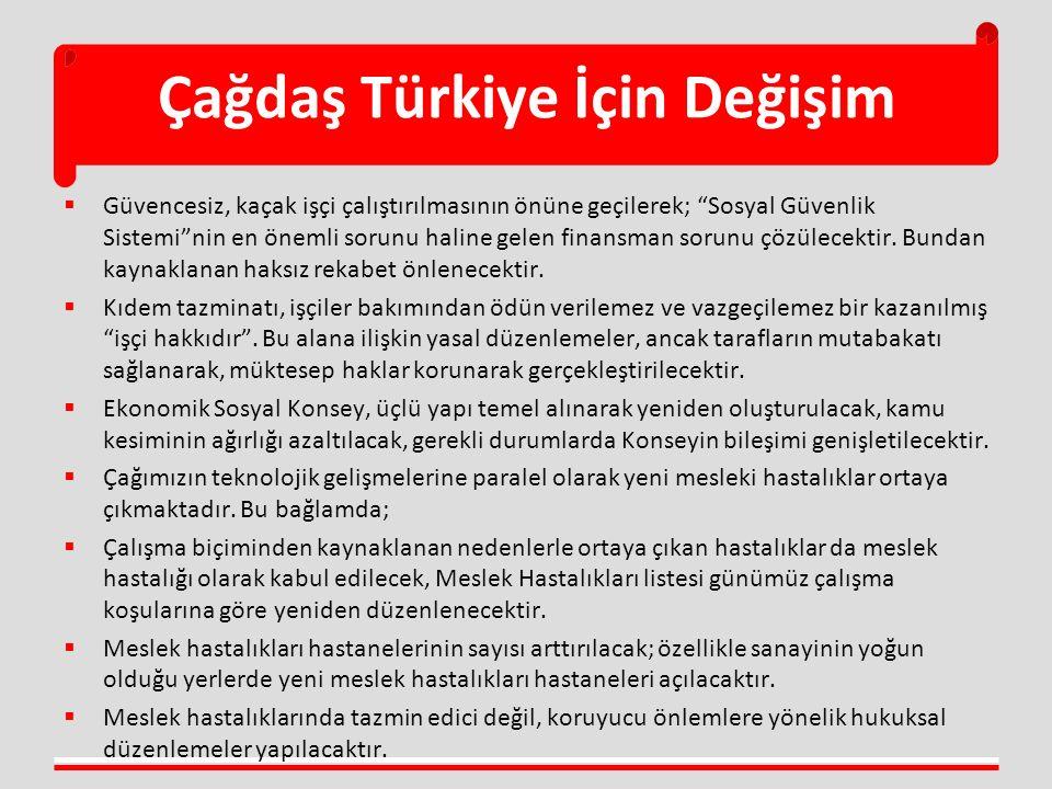 """Çağdaş Türkiye İçin Değişim  Güvencesiz, kaçak işçi çalıştırılmasının önüne geçilerek; """"Sosyal Güvenlik Sistemi""""nin en önemli sorunu haline gelen fin"""