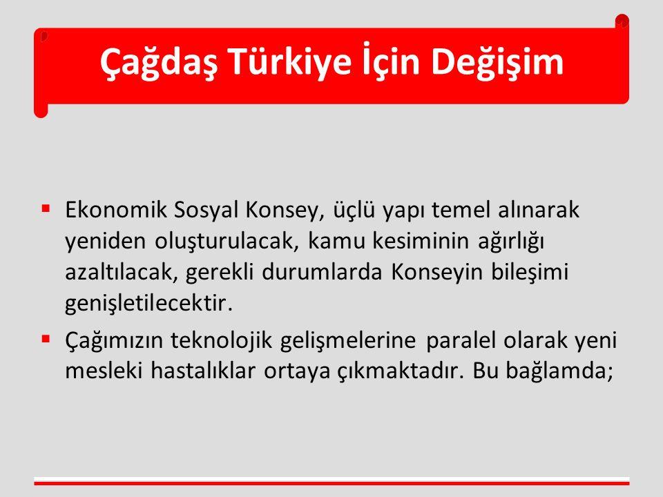 Çağdaş Türkiye İçin Değişim  Ekonomik Sosyal Konsey, üçlü yapı temel alınarak yeniden oluşturulacak, kamu kesiminin ağırlığı azaltılacak, gerekli dur