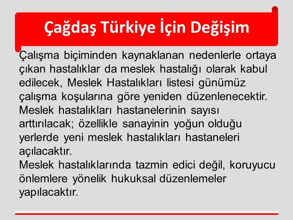 Çağdaş Türkiye İçin Değişim Çalışma biçiminden kaynaklanan nedenlerle ortaya çıkan hastalıklar da meslek hastalığı olarak kabul edilecek, Meslek Hasta