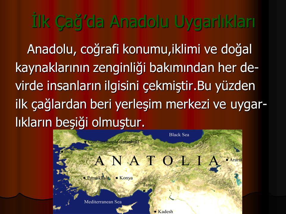 İlk Çağ'da Anadolu Uygarlıkları İLK ÇAĞ ANADOLU UYGARLIKLARI HİTİTLERFRİGYALILARLİDYALILARURARTULARİYONYALILAR