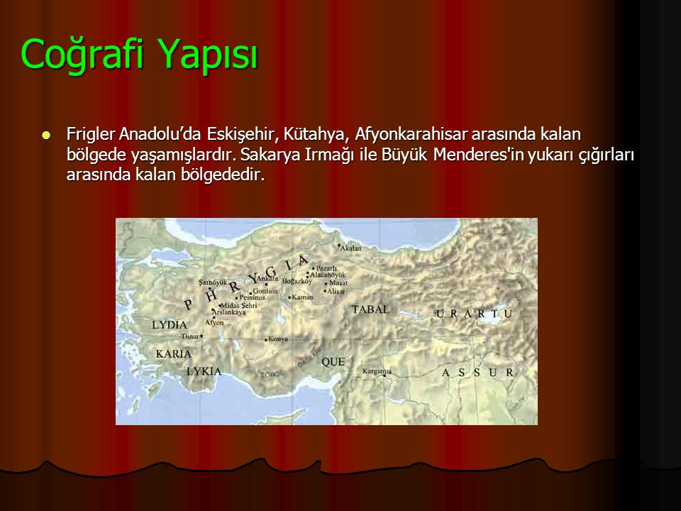 3)Frigler M.Ö 1200 yıllarında Hititlerin yıkıldığı bölge üzerinde ve Ankara,Eskişehir,Afyon dolaylarında devlet kurdular. Devletin başkenti Ankara'nın