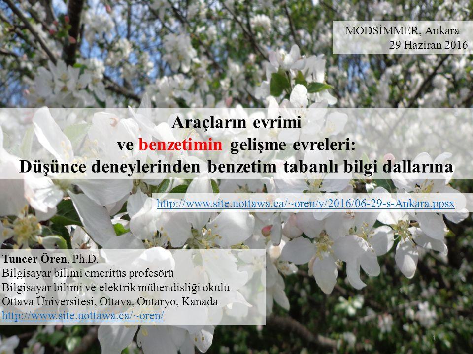 1 MODSİMMER, Ankara 29 Haziran 2016 Araçların evrimi ve benzetimin gelişme evreleri: Düşünce deneylerinden benzetim tabanlı bilgi dallarına Tuncer Ören, Ph.D.
