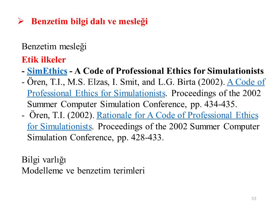53  Benzetim bilgi dalı ve mesleği Benzetim mesleği Etik ilkeler - SimEthics - A Code of Professional Ethics for SimulationistsSimEthics - Ören, T.I., M.S.