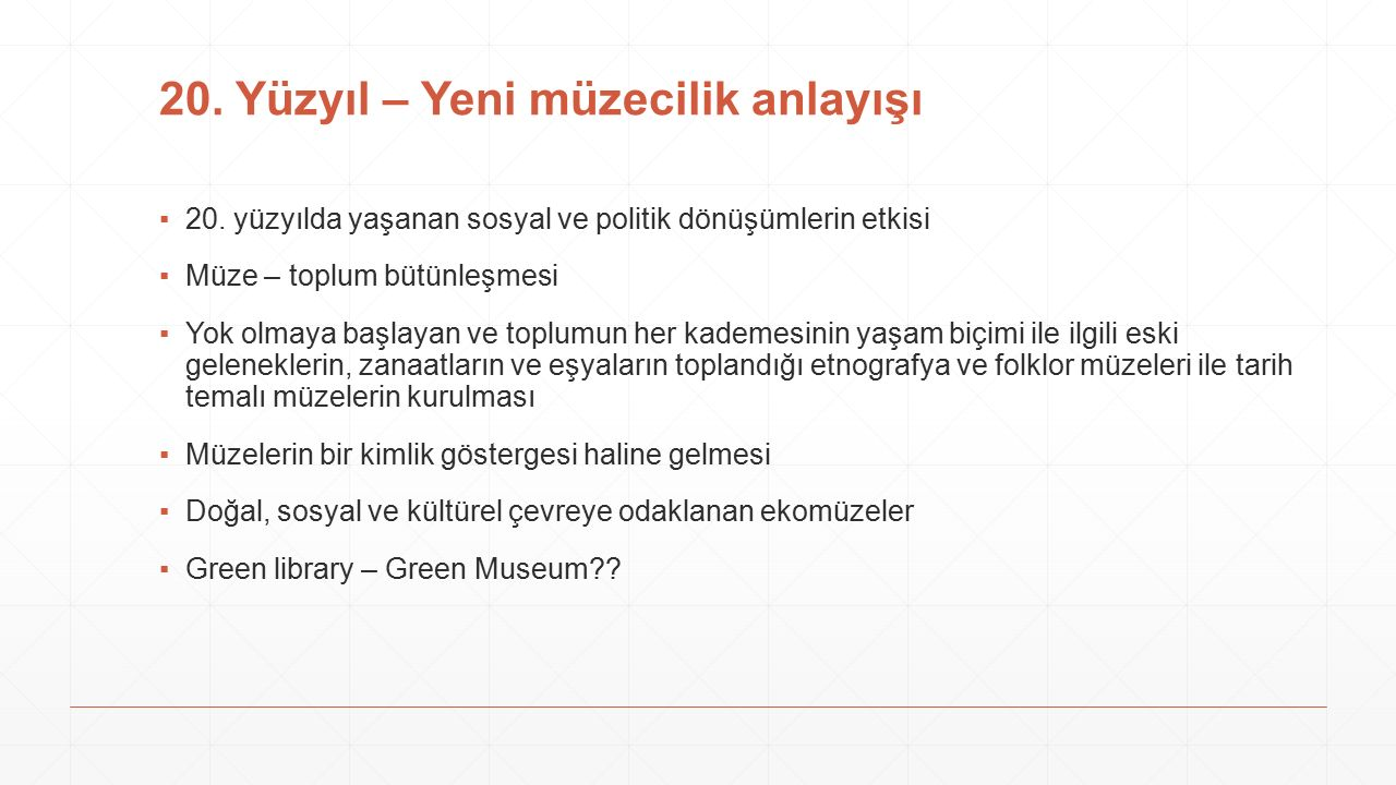 20. Yüzyıl – Yeni müzecilik anlayışı ▪20.