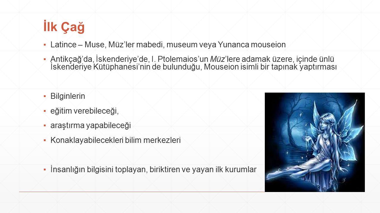 İlk Çağ ▪Latince – Muse, Müz'ler mabedi, museum veya Yunanca mouseion ▪Antikçağ'da, İskenderiye'de, I.