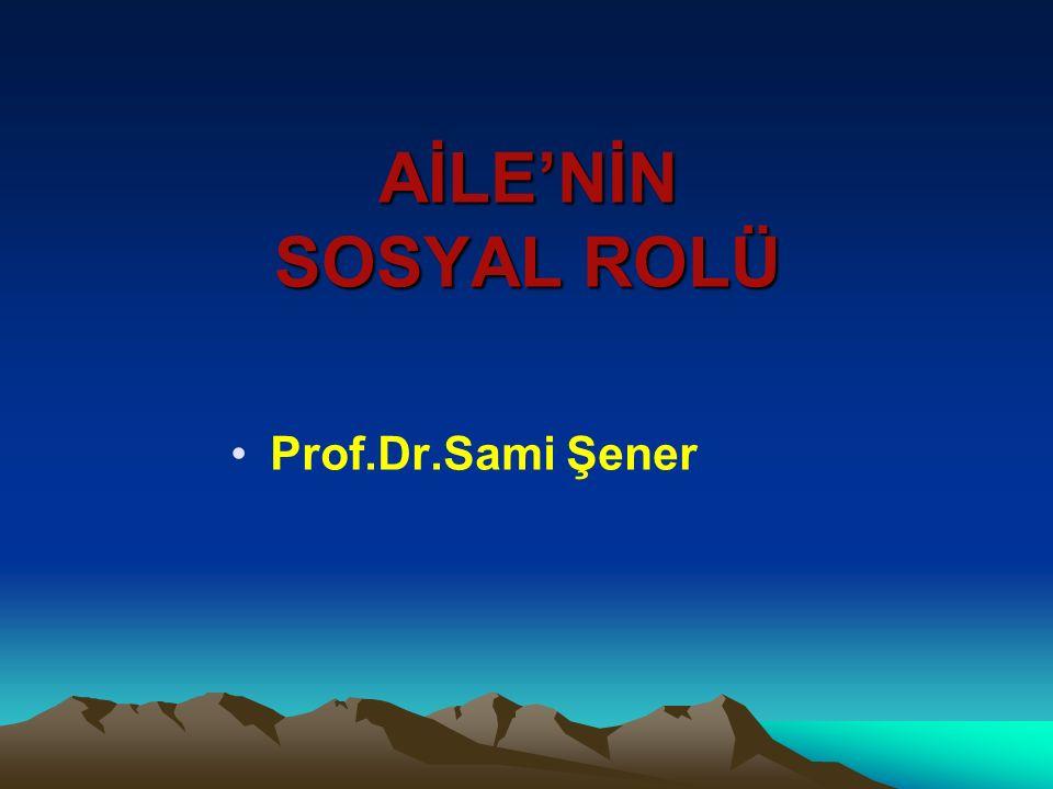 AİLE'NİN SOSYAL ROLÜ Prof.Dr.Sami Şener