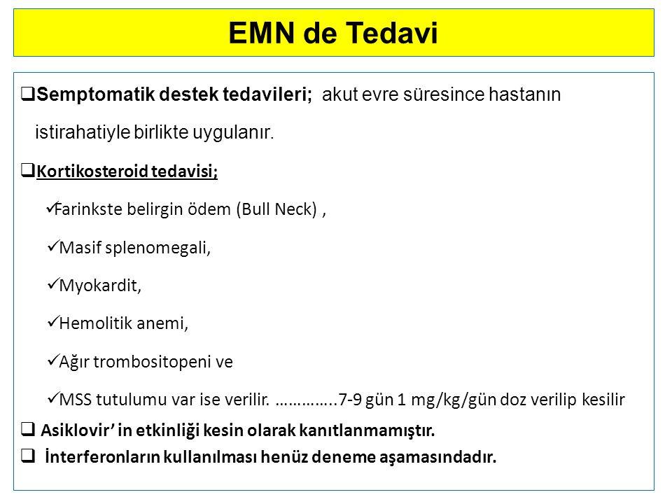 EMN de Tedavi  Semptomatik destek tedavileri; akut evre süresince hastanın istirahatiyle birlikte uygulanır.