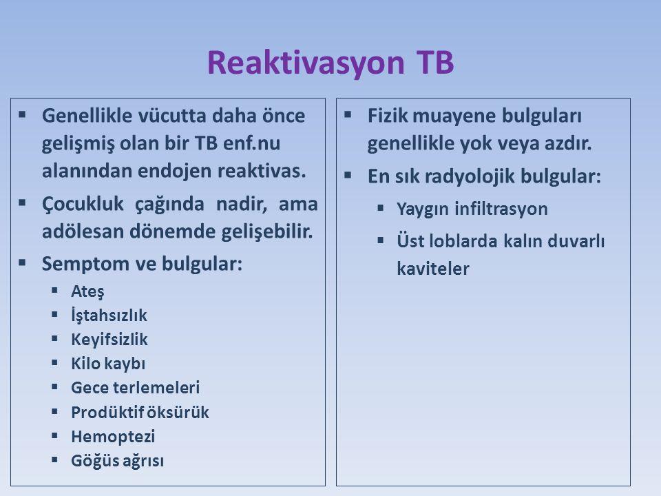 Reaktivasyon TB  Genellikle vücutta daha önce gelişmiş olan bir TB enf.nu alanından endojen reaktivas.