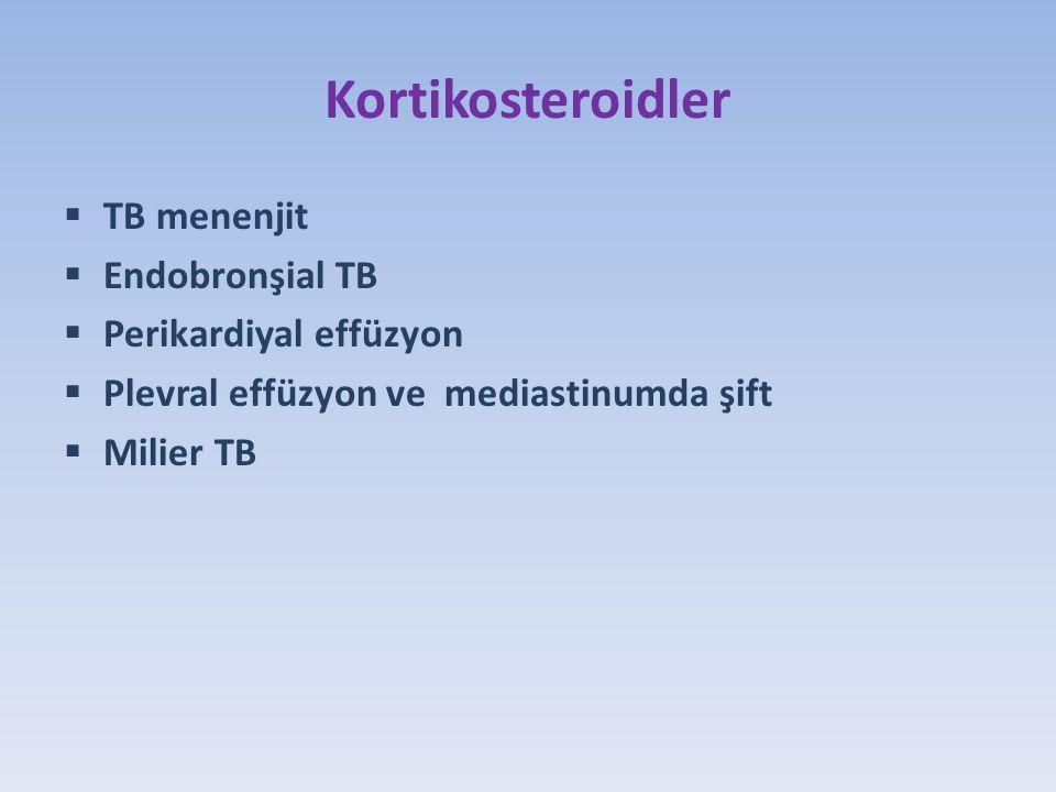 Kortikosteroidler  TB menenjit  Endobronşial TB  Perikardiyal effüzyon  Plevral effüzyon ve mediastinumda şift  Milier TB