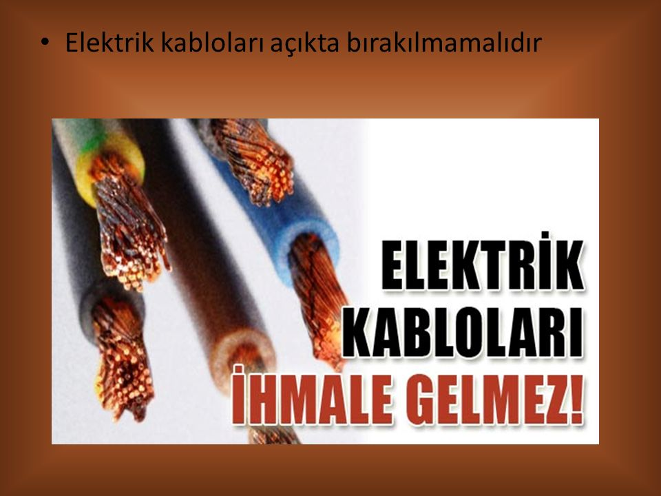 Elektrik panolarının üstüne uyarı levhası yapıştırılmalıdır. Elektrik panolarını kilitli tutunuz. Panolardan sorumlu bir kişi belirlenmelidir.