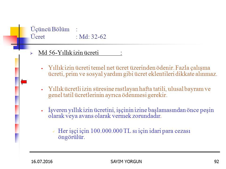 16.07.2016SAYIM YORGUN92 Üçüncü Bölüm: Ücret: Md: 32-62  Md 56-Yıllık izin ücreti:  Yıllık izin ücreti temel net ücret üzerinden ödenir.