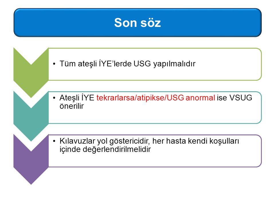 Tüm ateşli İYE'lerde USG yapılmalıdır Ateşli İYE tekrarlarsa/atipikse/USG anormal ise VSUG önerilir Kılavuzlar yol göstericidir, her hasta kendi koşul