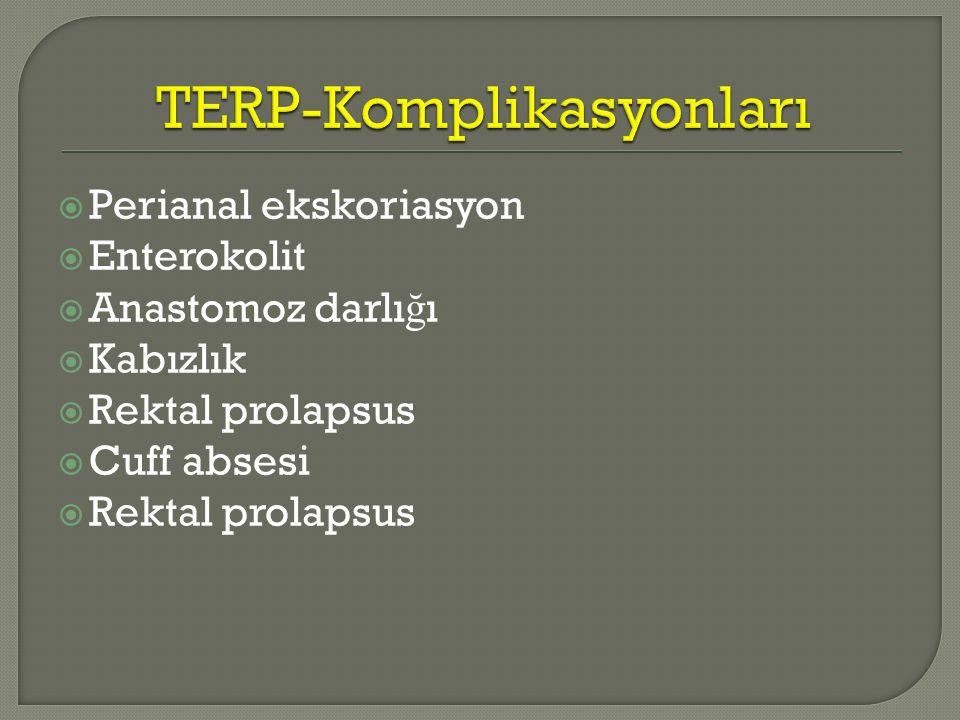  Perianal ekskoriasyon  Enterokolit  Anastomoz darlı ğ ı  Kabızlık  Rektal prolapsus  Cuff absesi  Rektal prolapsus