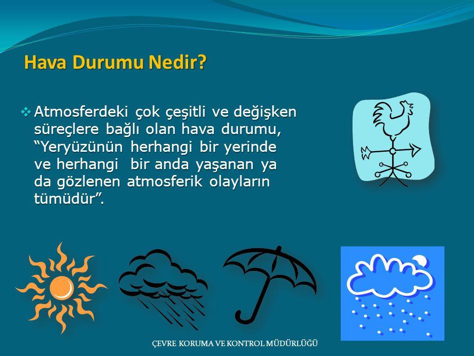  İklim; Yeryüzünün herhangi bir yerinde uzun yıllar boyunca yaşanan ya da gözlenen tüm hava koşullarının ortalama durumu olarak tanımlanabilir.