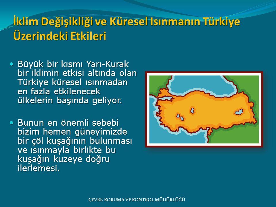 Büyük bir kısmı Yarı-Kurak bir iklimin etkisi altında olan Türkiye küresel ısınmadan en fazla etkilenecek ülkelerin başında geliyor. Büyük bir kısmı Y