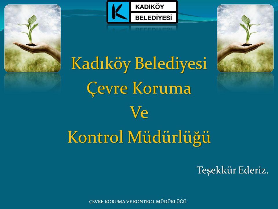 Kadıköy Belediyesi Çevre Koruma Ve Kontrol Müdürlüğü Teşekkür Ederiz. ÇEVRE KORUMA VE KONTROL MÜDÜRLÜĞÜ