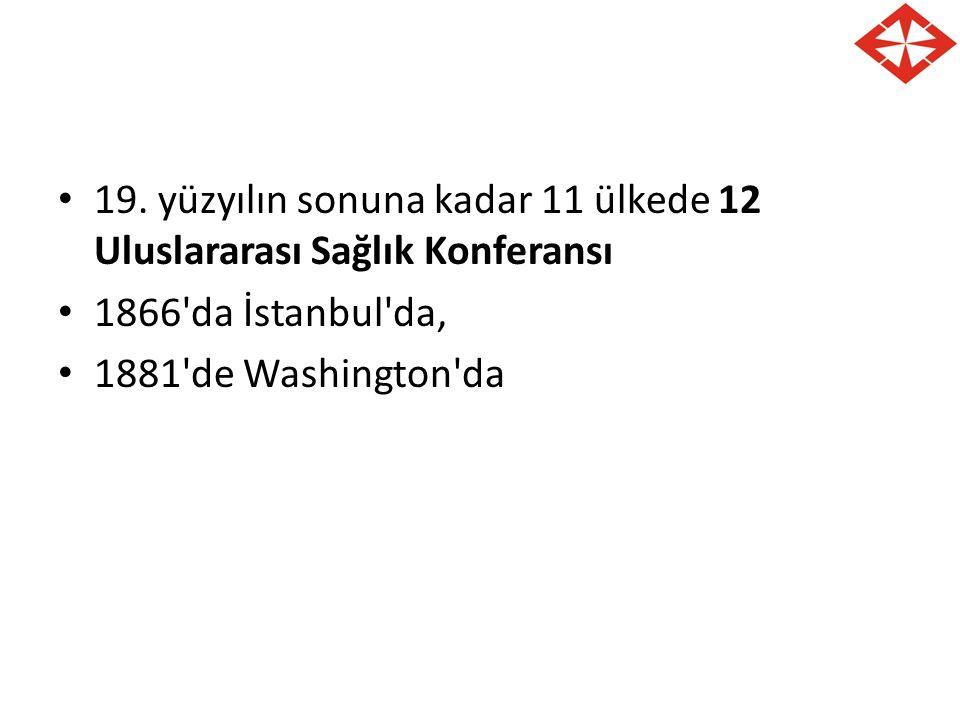 19. yüzyılın sonuna kadar 11 ülkede 12 Uluslararası Sağlık Konferansı 1866'da İstanbul'da, 1881'de Washington'da