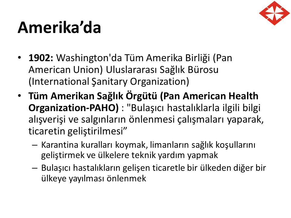 Amerika'da 1902: Washington'da Tüm Amerika Birliği (Pan American Union) Uluslararası Sağlık Bürosu (International Şanitary Organization) Tüm Amerikan