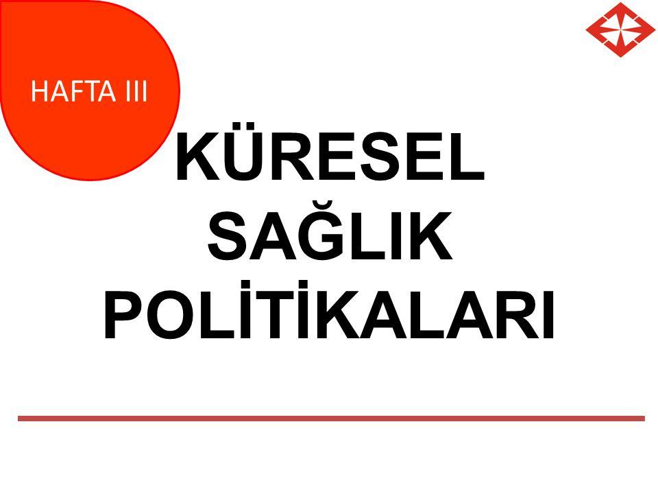KÜRESEL SAĞLIK POLİTİKALARI HAFTA III