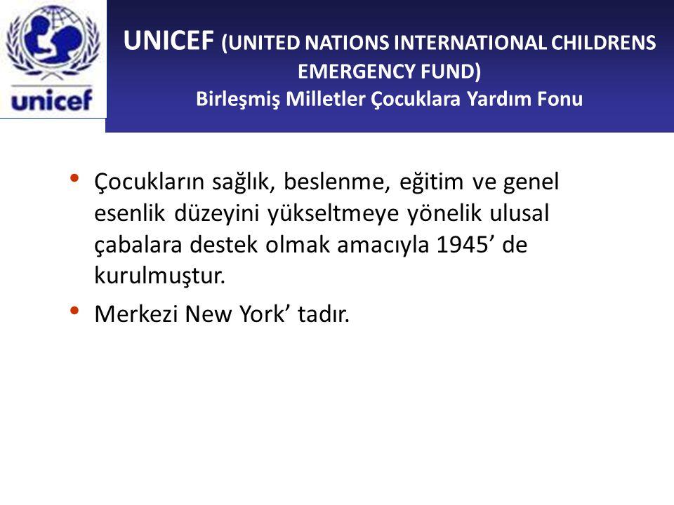 UNICEF (UNITED NATIONS INTERNATIONAL CHILDRENS EMERGENCY FUND) Birleşmiş Milletler Çocuklara Yardım Fonu Çocukların sağlık, beslenme, eğitim ve genel