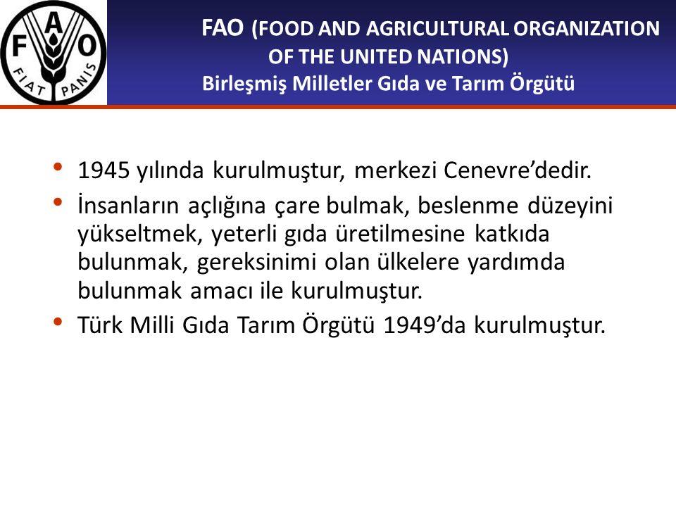 FAO (FOOD AND AGRICULTURAL ORGANIZATION OF THE UNITED NATIONS) Birleşmiş Milletler Gıda ve Tarım Örgütü 1945 yılında kurulmuştur, merkezi Cenevre'dedi