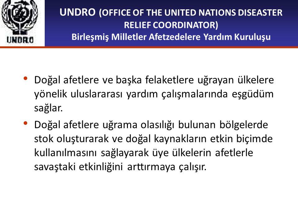UNDRO (OFFICE OF THE UNITED NATIONS DISEASTER RELIEF COORDINATOR) Birleşmiş Milletler Afetzedelere Yardım Kuruluşu Doğal afetlere ve başka felaketlere