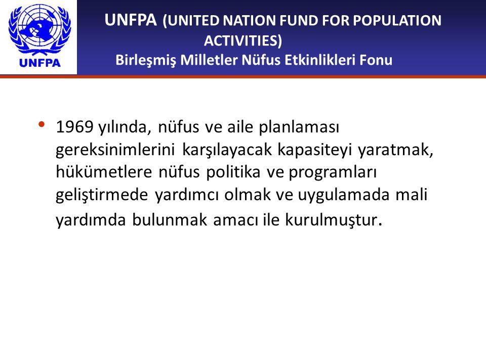 UNFPA (UNITED NATION FUND FOR POPULATION ACTIVITIES) Birleşmiş Milletler Nüfus Etkinlikleri Fonu 1969 yılında, nüfus ve aile planlaması gereksinimleri