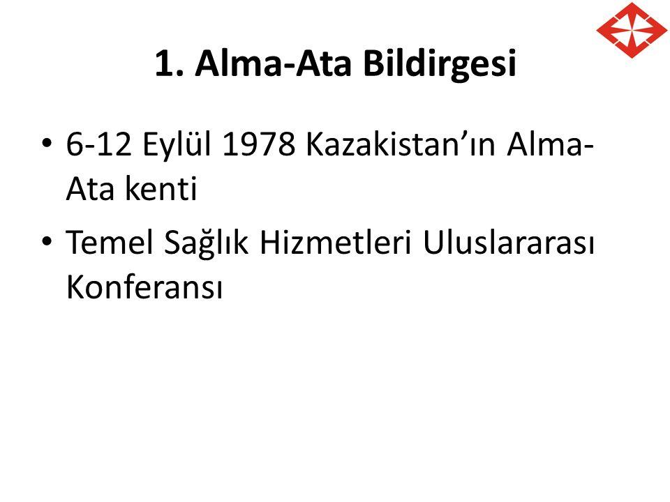 1. Alma-Ata Bildirgesi 6-12 Eylül 1978 Kazakistan'ın Alma- Ata kenti Temel Sağlık Hizmetleri Uluslararası Konferansı