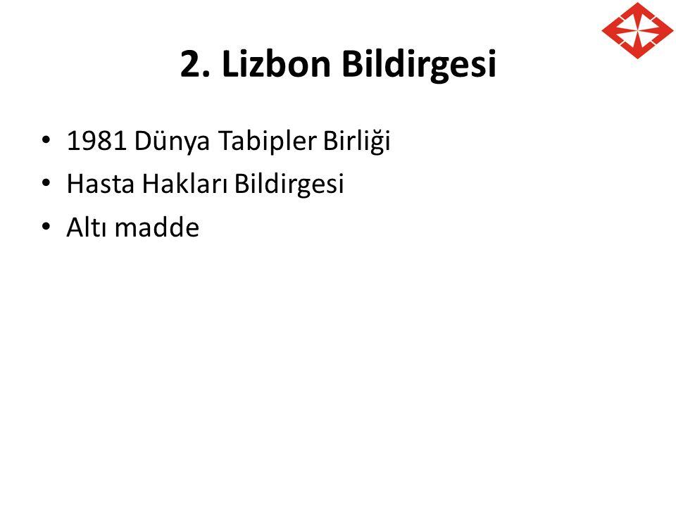 2. Lizbon Bildirgesi 1981 Dünya Tabipler Birliği Hasta Hakları Bildirgesi Altı madde