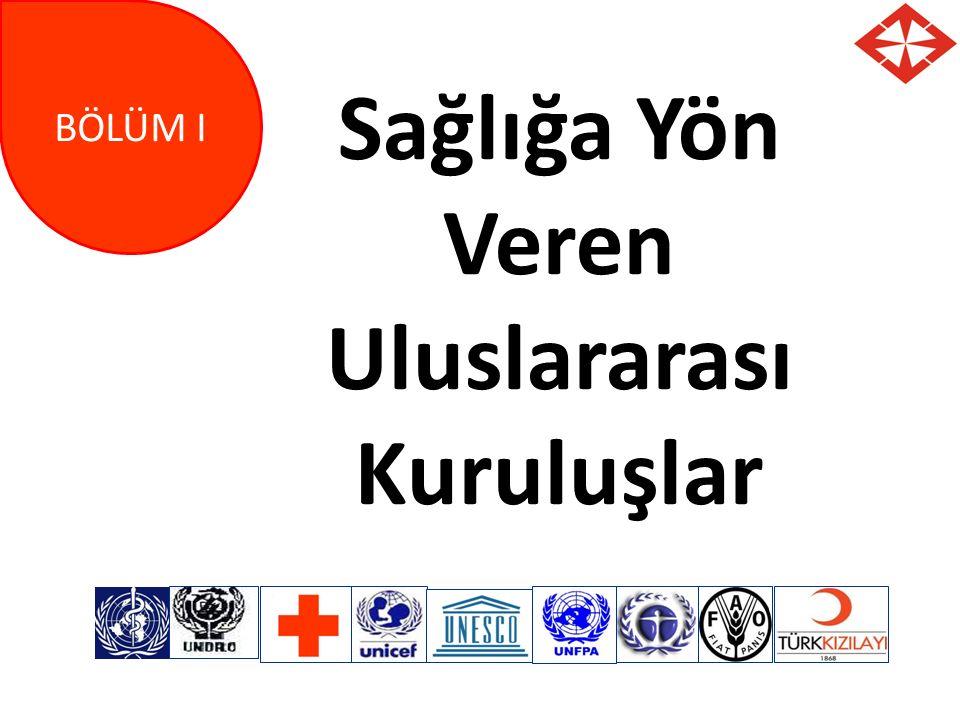 Sağlığa Yön Veren Uluslararası Kuruluşlar BÖLÜM I