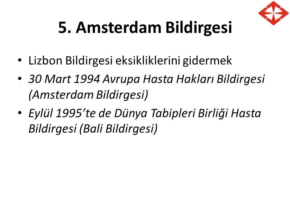 5. Amsterdam Bildirgesi Lizbon Bildirgesi eksikliklerini gidermek 30 Mart 1994 Avrupa Hasta Hakları Bildirgesi (Amsterdam Bildirgesi) Eylül 1995'te de