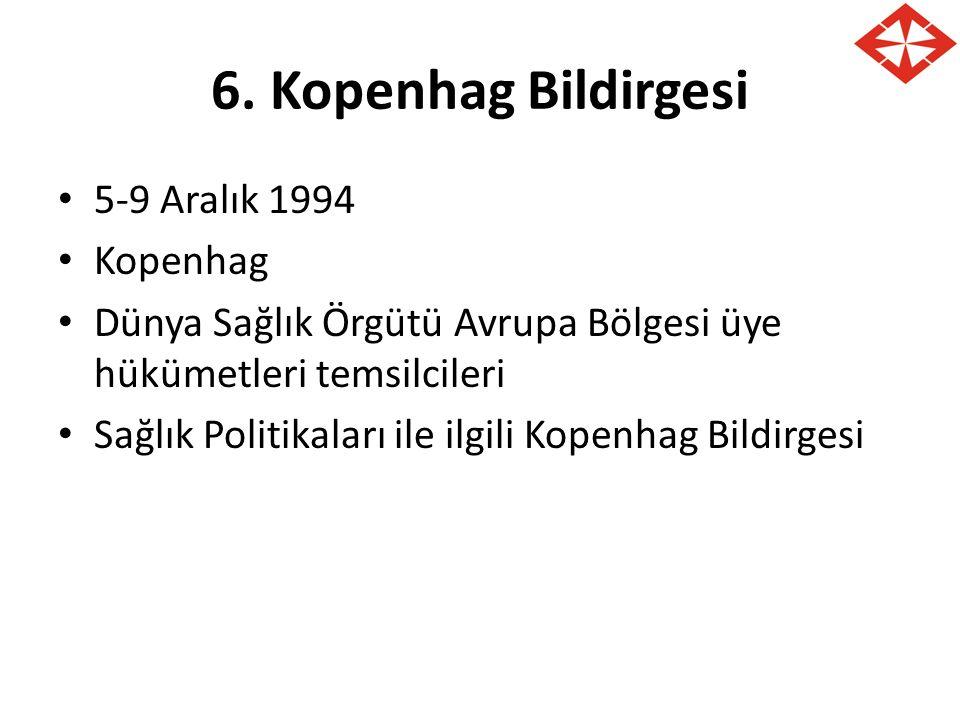 6. Kopenhag Bildirgesi 5-9 Aralık 1994 Kopenhag Dünya Sağlık Örgütü Avrupa Bölgesi üye hükümetleri temsilcileri Sağlık Politikaları ile ilgili Kopenha