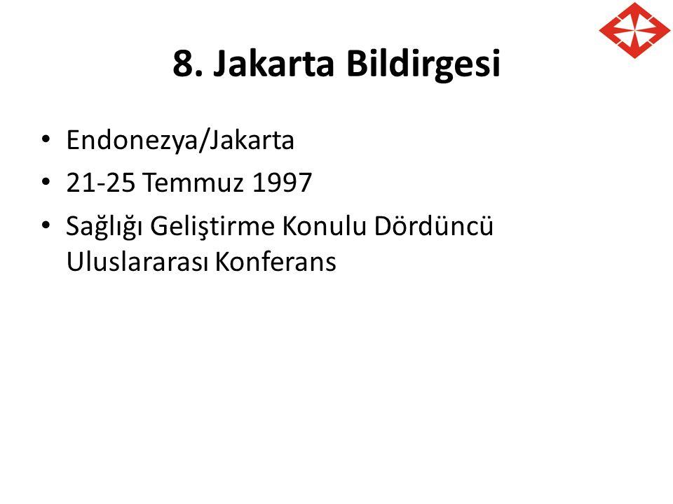 8. Jakarta Bildirgesi Endonezya/Jakarta 21-25 Temmuz 1997 Sağlığı Geliştirme Konulu Dördüncü Uluslararası Konferans