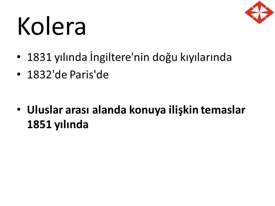 Kolera 1831 yılında İngiltere'nin doğu kıyılarında 1832'de Paris'de Uluslar arası alanda konuya ilişkin temaslar 1851 yılında