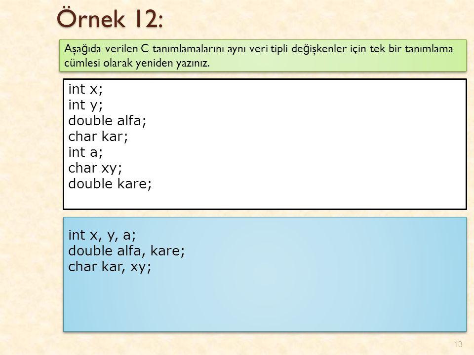 Örnek 12: 13 Aşa ğ ıda verilen C tanımlamalarını aynı veri tipli de ğ işkenler için tek bir tanımlama cümlesi olarak yeniden yazınız.