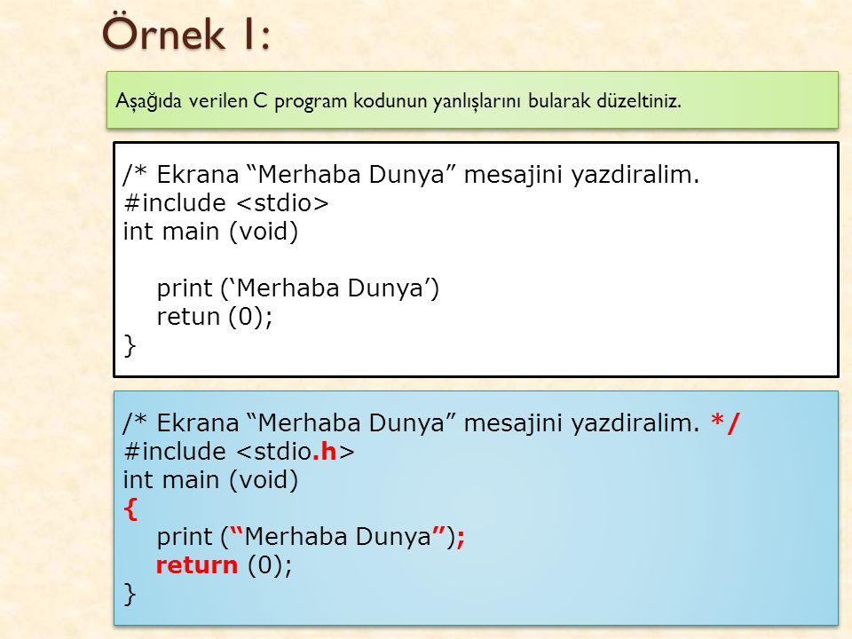 Örnek 1: 2 Aşa ğ ıda verilen C program kodunun yanlışlarını bularak düzeltiniz.