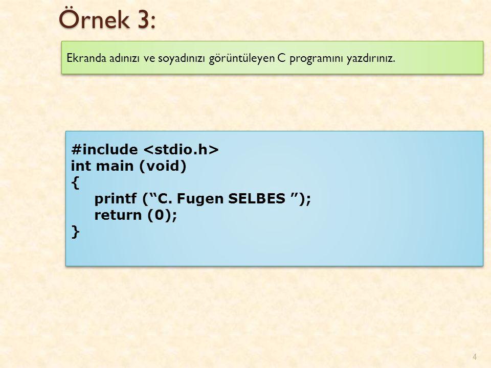 Örnek 3: 4 Ekranda adınızı ve soyadınızı görüntüleyen C programını yazdırınız.
