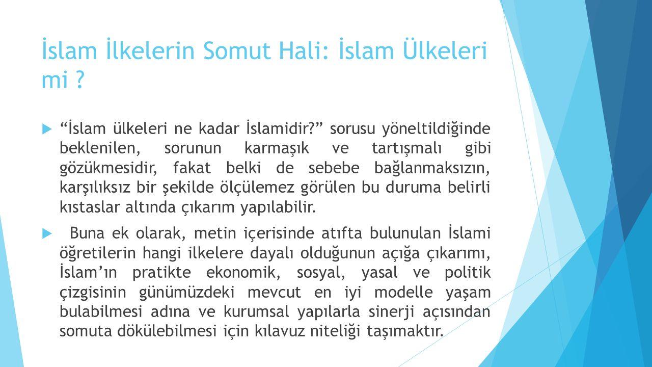 """İslam İlkelerin Somut Hali: İslam Ülkeleri mi ?  """"İslam ülkeleri ne kadar İslamidir?"""" sorusu yöneltildiğinde beklenilen, sorunun karmaşık ve tartışma"""