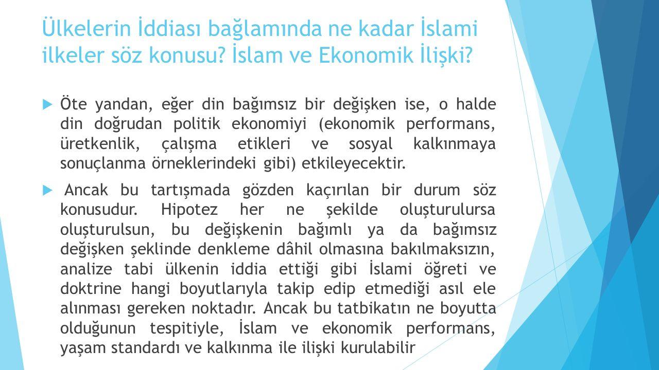 Ülkelerin İddiası bağlamında ne kadar İslami ilkeler söz konusu? İslam ve Ekonomik İlişki?  Öte yandan, eğer din bağımsız bir değişken ise, o halde d