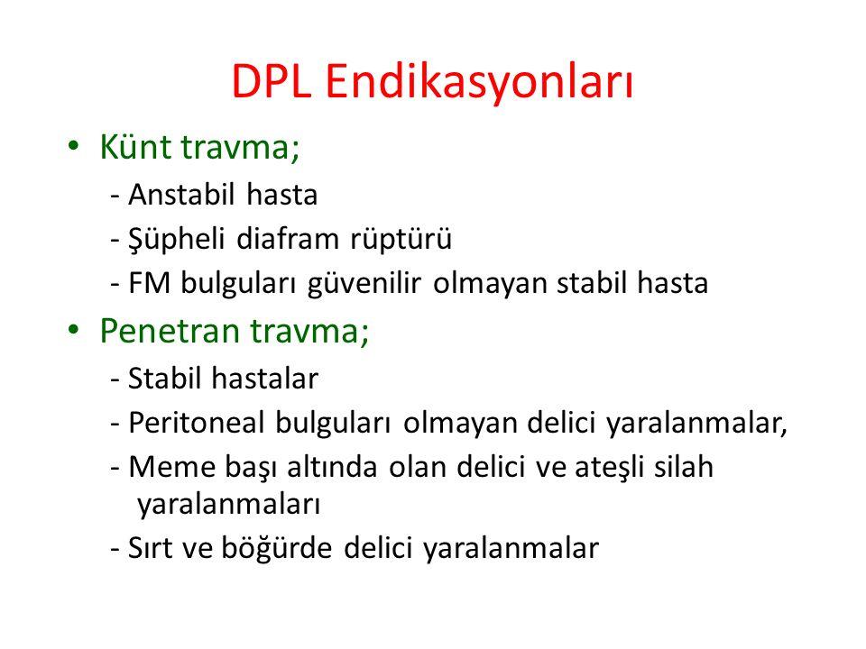 DPL Endikasyonları Künt travma; - Anstabil hasta - Şüpheli diafram rüptürü - FM bulguları güvenilir olmayan stabil hasta Penetran travma; - Stabil has