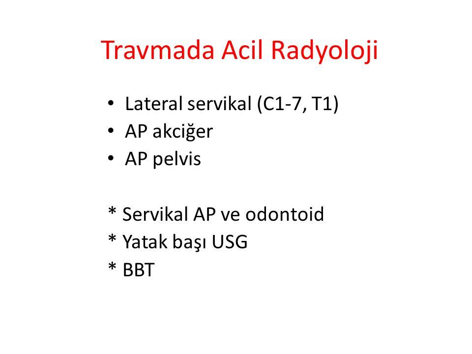 Travmada Acil Radyoloji Lateral servikal (C1-7, T1) AP akciğer AP pelvis * Servikal AP ve odontoid * Yatak başı USG * BBT
