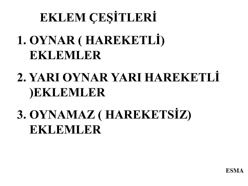 ESMA EKLEM ÇEŞİTLERİ 1.OYNAR ( HAREKETLİ) EKLEMLER 2. YARI OYNAR YARI HAREKETLİ )EKLEMLER 3. OYNAMAZ ( HAREKETSİZ) EKLEMLER