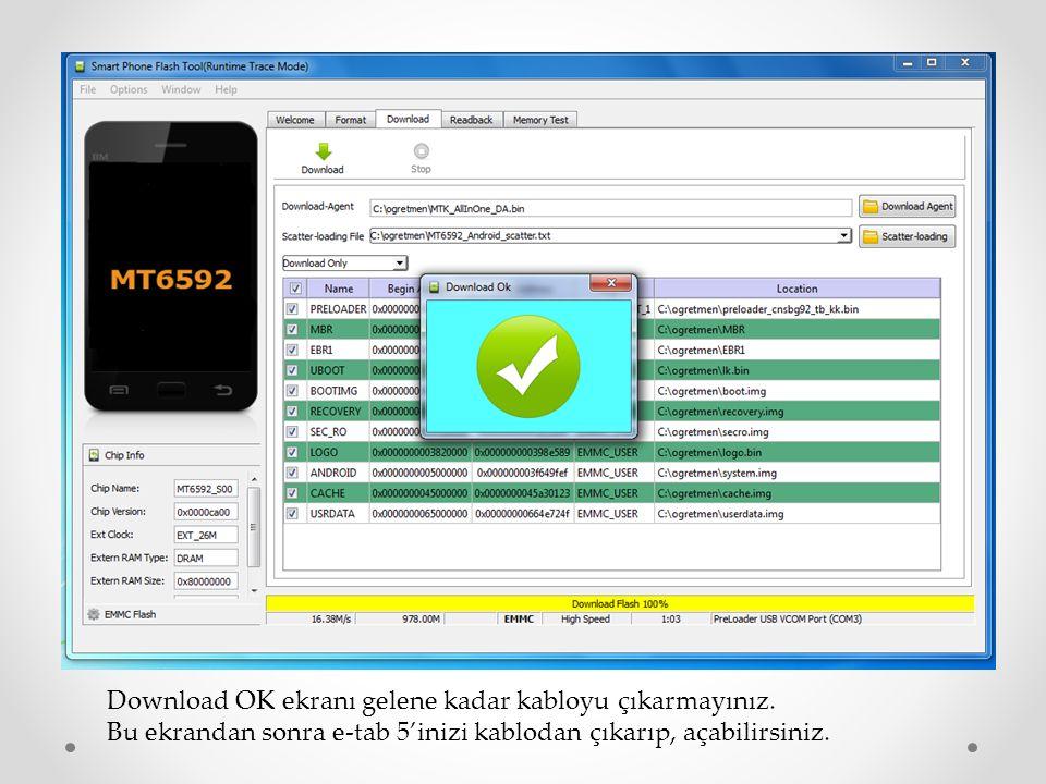Download OK ekranı gelene kadar kabloyu çıkarmayınız. Bu ekrandan sonra e-tab 5'inizi kablodan çıkarıp, açabilirsiniz.