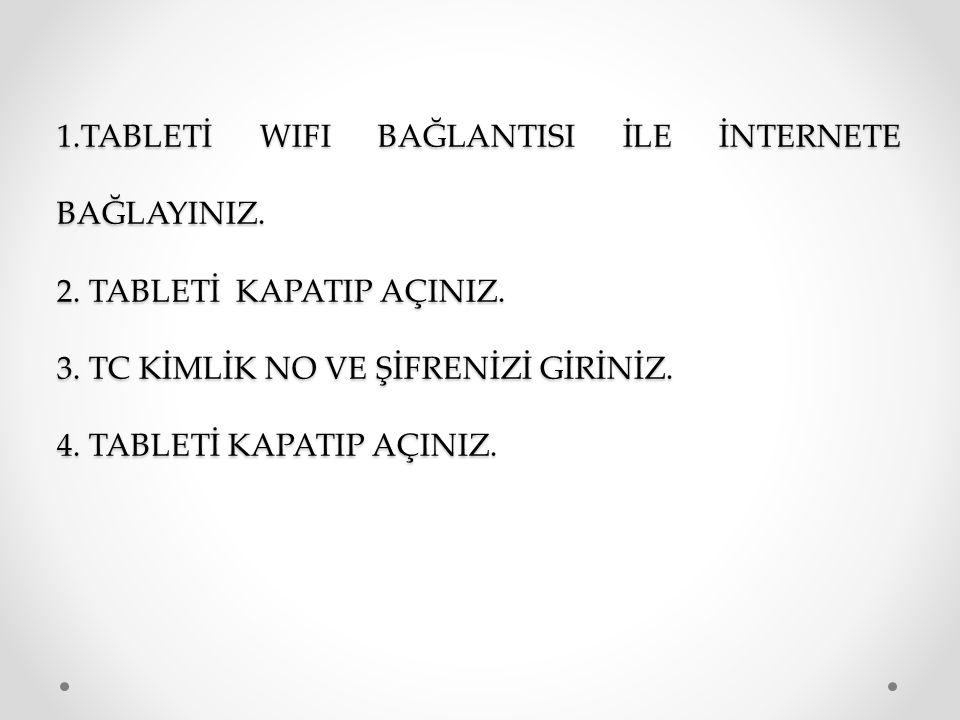 1.TABLETİ WIFI BAĞLANTISI İLE İNTERNETE BAĞLAYINIZ.