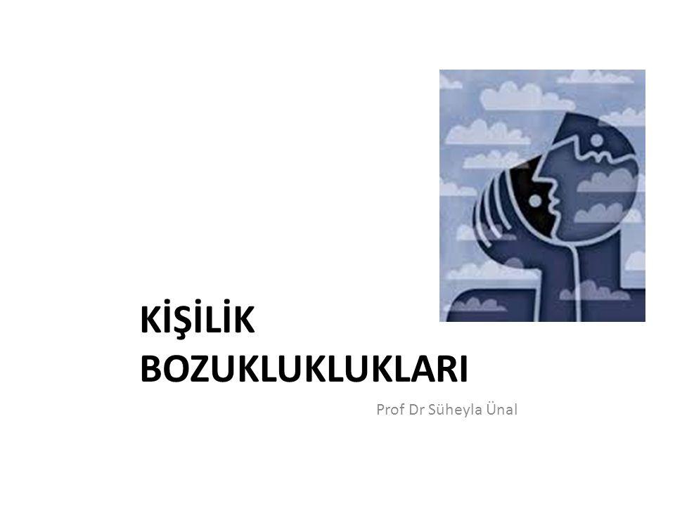 KİŞİLİK BOZUKLUKLUKLARI Prof Dr Süheyla Ünal