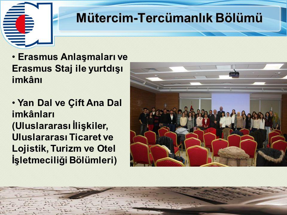 Mütercim-Tercümanlık Bölümü Erasmus Anlaşmaları ve Erasmus Staj ile yurtdışı imkânı Yan Dal ve Çift Ana Dal imkânları (Uluslararası İlişkiler, Uluslararası Ticaret ve Lojistik, Turizm ve Otel İşletmeciliği Bölümleri)