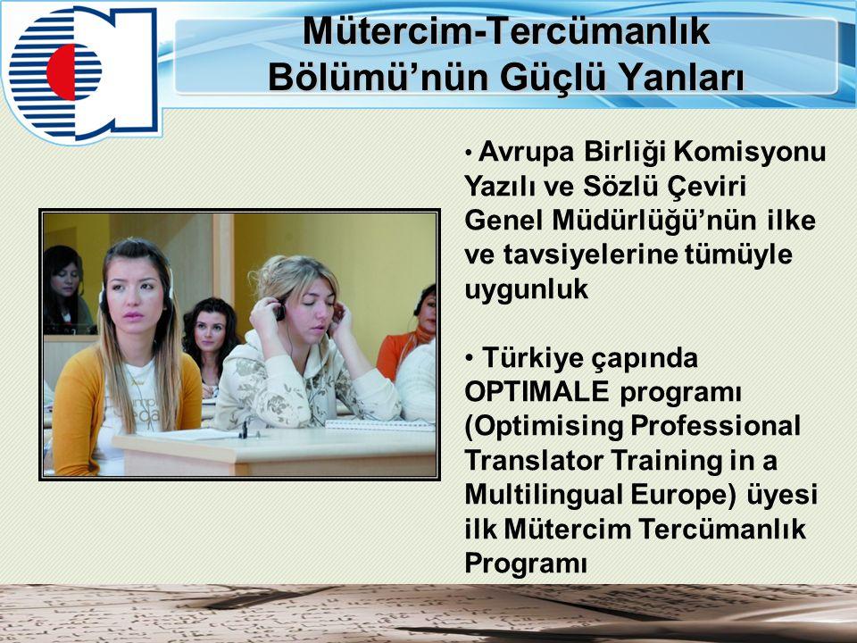 Mütercim-Tercümanlık Bölümü'nün Güçlü Yanları Avrupa Birliği Komisyonu Yazılı ve Sözlü Çeviri Genel Müdürlüğü'nün ilke ve tavsiyelerine tümüyle uygunluk Türkiye çapında OPTIMALE programı (Optimising Professional Translator Training in a Multilingual Europe) üyesi ilk Mütercim Tercümanlık Programı
